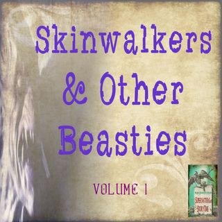 Skinwalkers and Other Beasties | Volume 1 | Podcast E164