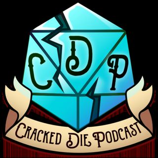 The Cracked Die Podcast - Episode 59.5 - I'm So Sick