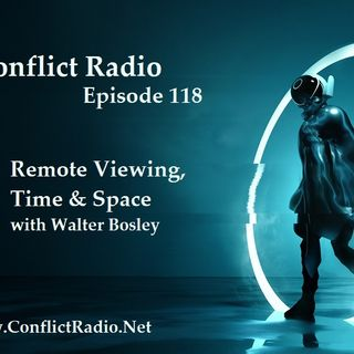 Episode 118  Remote Viewing, Time & Space with Walter Bosley