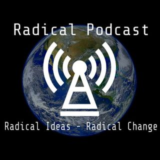 Radical Podcast 26 - But What Can I Do?