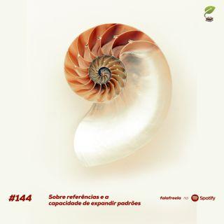 #144 - Sobre a importância das referências e a capacidade de expandir padrões