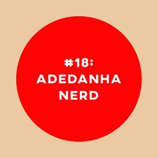 #18: Adedanha Nerd