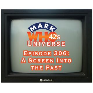 Episode 306 - A Screen Into the Past
