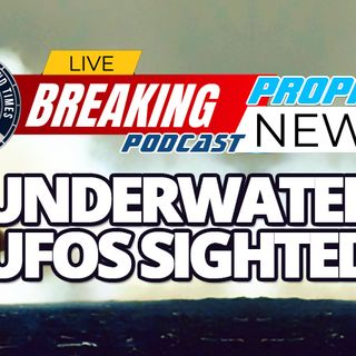 NTEB PROPHECY NEWS PODCAST: Now US Navy Says They Have Evidence Of UFO's Diving Underwater And Traveling At Speeds Of Over 200 MPH