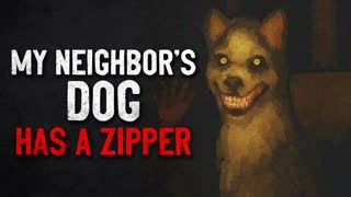 """My Neighbor's Dog Has a Zipper"" Creepypasta"