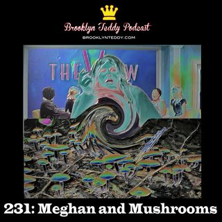 231: Meghan And Mushrooms