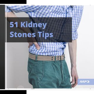 Listen to these 51 Tips to know more about kidney stones