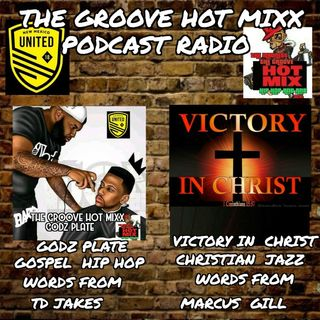 THE GROOVE HOT MIXX PODCAST RADIO GODS PLATE WORDS BY TD JAKES SHOW  IN VICTORY IN CHRIST WORDS BY MARCUS GILL