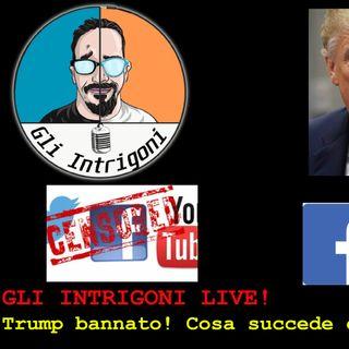 GLI INTRIGONI LIVE! Trump bannato! Cosa succede coi Social Network?