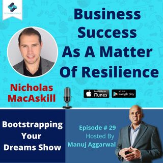 029 | Business Success As A Matter Of Resilience, With Nicholas MacAskill