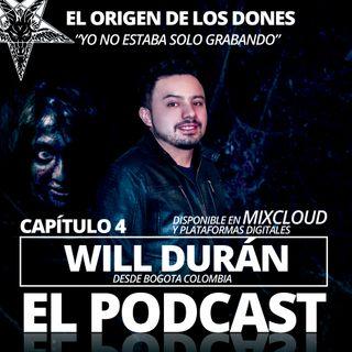 Will Duran El Podcast Cap 04- Origen de los dones espirituales Parte 01 - Yo no estaba solo en el estudio 04