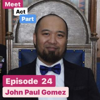 Meet, Act and Part-Episode 24-John Paul Gomez