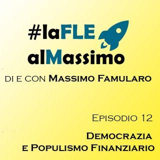 FLE – Episodio 12 – Democrazia e Populismo Finanziario