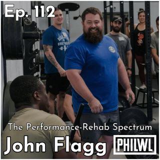 Ep. 112: The Performance-Rehab Spectrum w/John Flagg