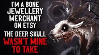 """I'm a bone jewellery merchant on Etsy; The deer skull wasn't mine to take"" Creepypasta"