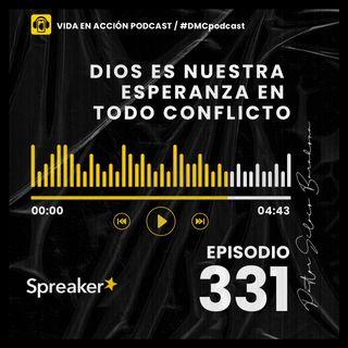 EP. 331 | Dios es nuestra esperanza en todo conflicto | #DMCpodcast