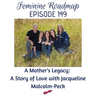 FR Ep #149 A Mother's Legacy A Story of Love with Jacqueline Malcolm Peck
