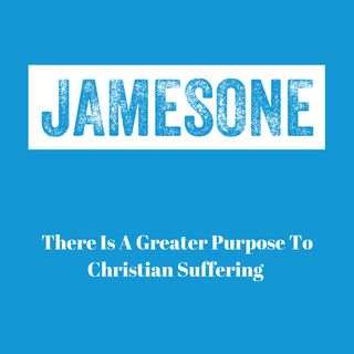 There Is A Greater Purpose To Christian Suffering