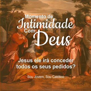 #8 - Momento De Intimidade Com Deus - Jesus irá conceder todos os seus pedidos?