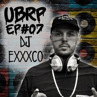 UBRP #07 DJ EXXXCO