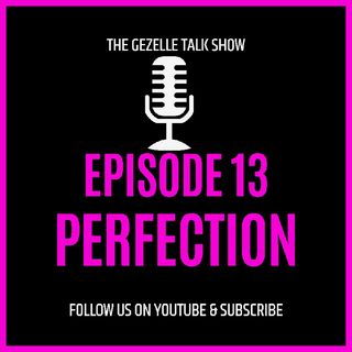 Episode 13 - Perfection