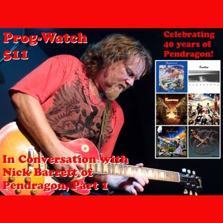 Prog-Watch 511 - In Conversation with Nick Barrett of Pendragon, Pt. 1