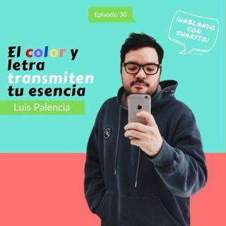 Episodio 30 * Luis Palencia: El color y letra transmiten la esencia de tu marca