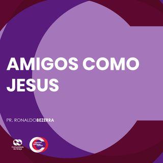AMIGOS COMO JESUS // pr. Ronaldo Bezerra