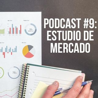 Podcast #9: Estudio de mercado