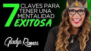7 Claves para Tener una Mente Exitosa con Gladys Ramos