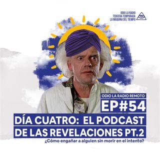EP#54 - Día Cuatro: El podcast de las revelaciones PT.2   y ¿Cómo engañar sin morir en el intento?