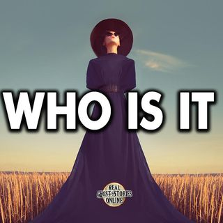Who Is It? | Haunted, Paranormal, Supernatural