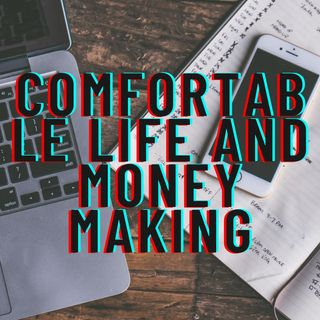 Comfortable life and money making