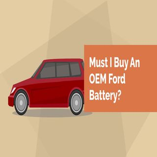 Must I Buy An OEM Ford Battery