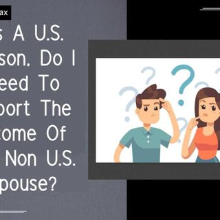 [ HTJ Podcast ] As A U.S. Person, Do I Need To Report The Income Of My Non U.S. Spouse_