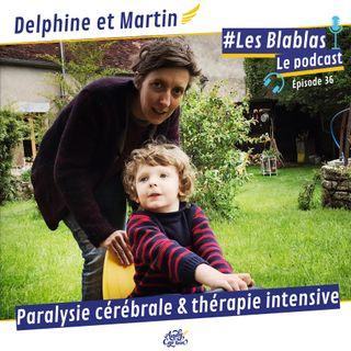 #36 Delphine et Martin : La paralysie cérébrale et la thérapie intensive - Les Blablas : Osons parler