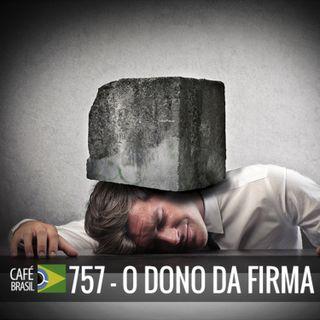 Cafe Brasil 757 - O dono da firma