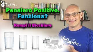 Il Pensiero positivo Funziona Rompi il bicchiere!