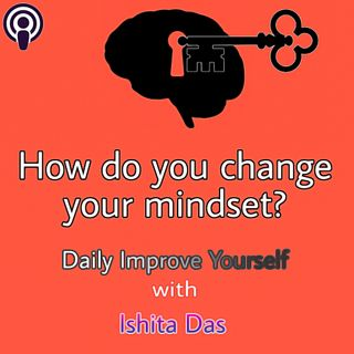 How do you change your mindset?