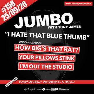 Jumbo Ep:156 - 25.09.20 - I Hate that Blue Thumb!