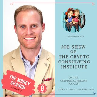 Joe Shew from the Crypto Consulting Institute on the Crypto Clothesline Podcast