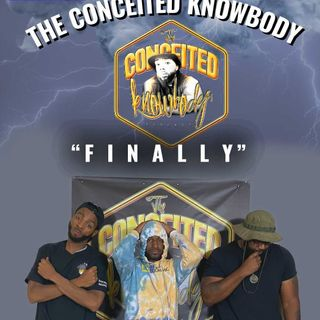 The Conceited Knowbody EP. 165 Finally...