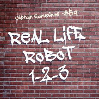 Episode 59: Real Life Robot 123