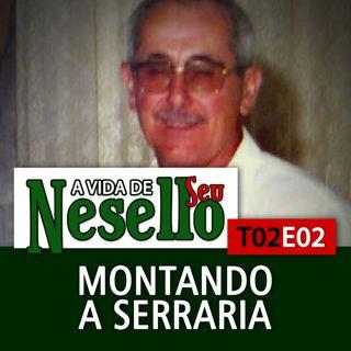 T02E02 - Montando a Serraria