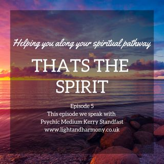 Thats The Spirit Podcast Episode 5 Special Guest Kerry Standfast