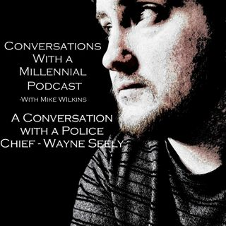 #4 - A Conversation with a Police Chief, Wayne Seely (1/3)