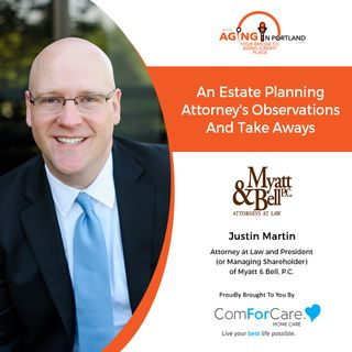 4/7/21: Justin Martin | ATTORNEY'S ESTATE PLANNING TIPS | Aging in Portland with Mark Turnbull from ComForCare Portland