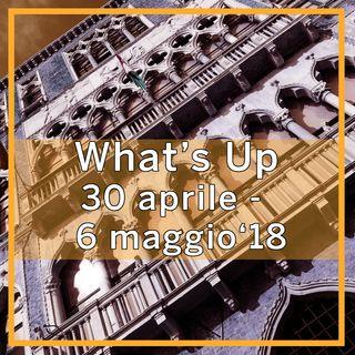 What's Up: 30 aprile - 6 maggio 2018