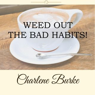 Weed Out Those Bad Habits!