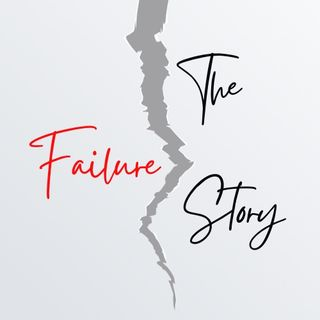 Welcome to The Failure Story Podcast